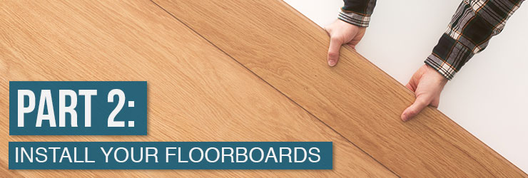 Part Two: Install Your Floorboards