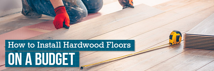 How to Install Hardwood Floors on a Budget